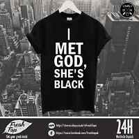 I Met God She Is Black T Shirt Religion Blogger Celine Dope Cara Delevingne Swag