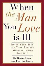 When the Man You Love Is Ill: Doing Your Best for Your Partner Without Losing Yo