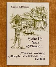 TAKE UP YOUR MISSION: Mormon Colonizing Along the Little Colorado River