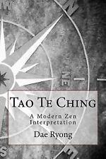 Tao Te Ching : A Modern Zen Interpretation: By Ryong, Dae