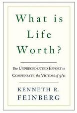 What Is Life Worth?: The Inside Story of the 9/11 Fund and Its Effort to Compens