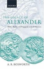 The Legacy of Alexander : Politics, Warfare, and Propaganda under the...