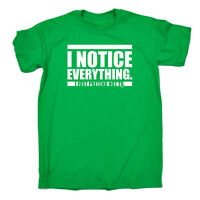 Funny T Shirt - I Notice Everything - Birthday Joke tee Novelty tshirt T-SHIRT