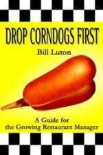 Drop Corndogs First : A Guide for the Growing Restaurant Manager by Bill...