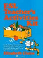 ESL Teacher's Activities Kit: Over 160 Stimulating, Easy-to-Use Games and Activ