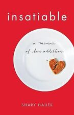 Insatiable : A Memoir of Love Addiction by Shary Hauer (2015, Paperback)
