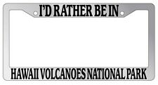 Chrome License Plate Frame I'd Rather Be In Hawaii Volcanoes National Park 1346