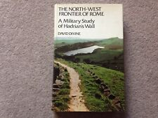 The North-West Frontier of Rome - A Military Study of Hadrian's Wall HB D.Divine
