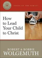How to Lead Your Child to Christ by Robert Wolgemuth&Bobbie Wolgemuth 2005   PS3