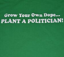 Grow Your Own Dope Plant A Politician XL Green T Shirt Funny Political Pot Humor