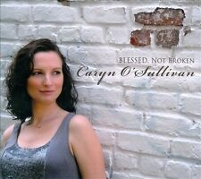 Caryn O`Sullivan-Blessed Not Broken  CD NEW