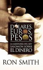 Dólares, Euros, Pesos : La sabiduría del rey Salomón sobre el Dinero by Ron...