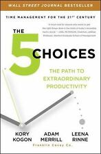 The 5 Choices: The Path to Extraordinary Productivity: By Kogon, Kory, Merril...