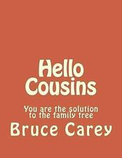NEW Hello Cousins: You are the solution to the family tree by Bruce Carey