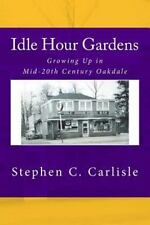 Idle Hour Gardens : Growing up in Mid-20th Century Oakdale by Stephen...