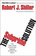 The Subprime Solution: How Today's Global Financial Crisis Happened, and What to