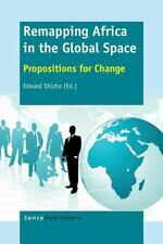Remapping Africa in the Global Space : Propositions for Change (2014, Paperback)
