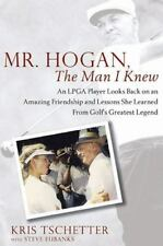 Mr. Hogan, the Man I Knew: An LPGA Player Looks Back on an Amazing Friendship an