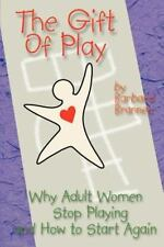 The Gift of Play: Why Adult Women Stop Playing And How To Start Again., Brannen,