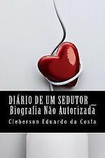 Diario de Um Sedutor - Biografia Nao Autorizada by Cleberson da Costa (2014,...