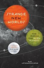 Strange New Worlds The Search for Alien Planets and Life beyond Our Solar