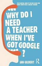 Why Do I Need a Teacher When I've got Google?: The Essential Guide to the Big...