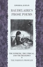 Baudelaire's Prose Poems : The Esthetic, the Ethical, and the Religious in...
