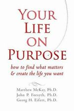 Your Life on Purpose : How to Find What Matters and Create the Life You Want by