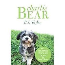 Charlie Bear: What a Headstrong Rescue Dog Taught Me about Life, Love, and Secon