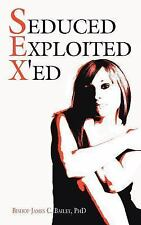 Seduced Exploited X'Ed by Bishop James C. Bailey (2006, Paperback)