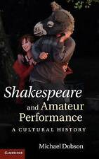 Shakespeare and Amateur Performance: A Cultural History, Acceptable, Dobson, Mic