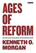 Ages of Reform: Dawns and Downfalls of the British Left by Kenneth O. Morgan...
