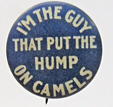 1910 I'M GUY THAT PUT THE HUMP ON CAMELS Perfection Cigarettes pinback button ^
