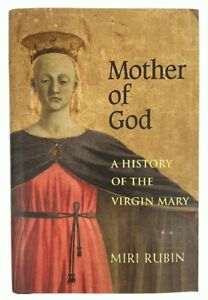 Miri Rubin: Mother of God - A History of the Virgin Mary