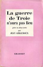 La Guerre de Troie n'aura pas Lieu - Jean Giraudoux - Eds. Grasset - 1957