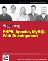 Beginning PHP5, Apache, and MySQL Web Development by Elizabeth Naramore, Jason G
