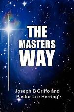 The Master's Way by Joseph B Griffo and Pastor Lee Herring (2011, Paperback)
