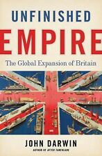 Unfinished Empire: The Global Expansion of Britain by John Darwin (2013, HC) NEW