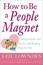 How to Be a People Magnet : Finding Friends--and Lovers--and Keeping Them for Li