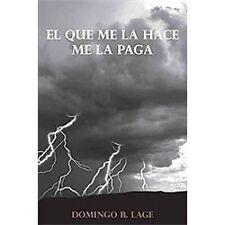 El Que Me la Hace Me la Paga by Domingo B. Lage (2012, Hardcover)