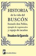 Historia de la Vida Del Buscon Llamado Don Pablos : Ejemplo de Vagamundos y...