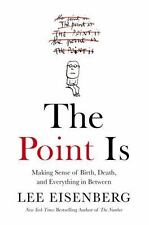 The Point Is: Making Sense of Birth, Death, and Everything in Between (Hardback