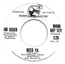 BOB SEGER * 45 * Need Ya * 1973 * UNPLAYED MINT * DJ PROMO Stereo Mono VINYL