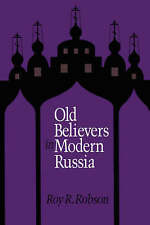 Good, Old Believers in Modern Russia, Robson, Roy R., Book