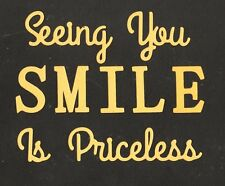 Scrapbook words and designs - Seeing You SMILE Is Priceless - mustard
