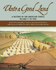 Unto A Good Land: A History Of The American People, Volume 1: To 1900