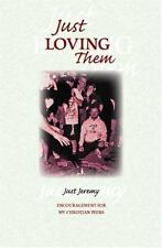 Just Loving Them : Encouragement for My Christian Peers by Just Jeremy (2005,...
