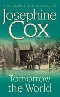 Tomorrow the World By Josephine Cox. 9780747257554