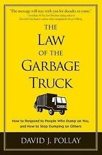 The Law of the Garbage Truck: How to Respond to People Who Dump on You, and How