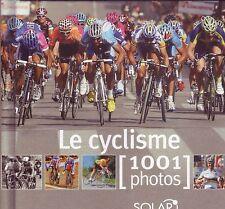 Le Cyclisme en 1001 photos - Editions Solar 2008 - TBE